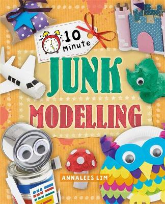 10 Minute Crafts: Junk Modelling by Annalees Lim