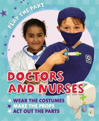 Play the Part: Doctors and Nurses by Liz Gogerly