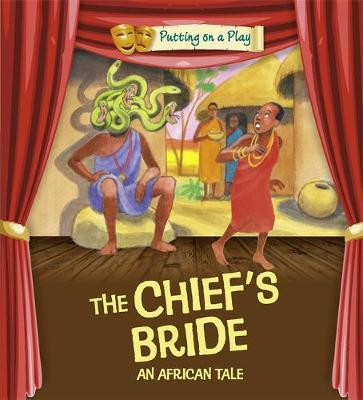 Putting on a Play: The Chief's Bride: An African Folktale by Jenny Powell