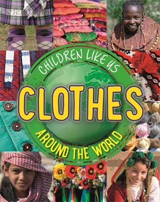 Children Like Us: Clothes Around the World by Moira Butterfield