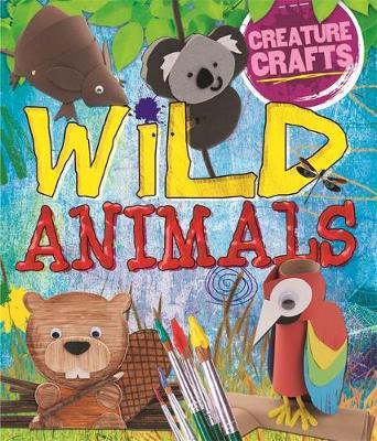 Creature Crafts: Wild Animals by Annalees Lim