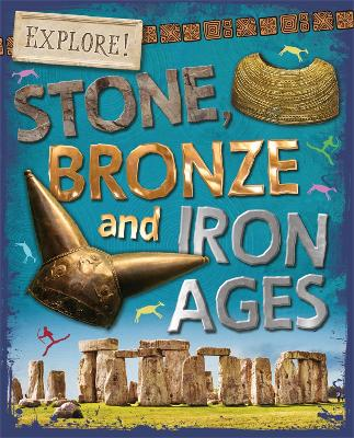 Explore!: Stone, Bronze and Iron Ages by Sonya Newland