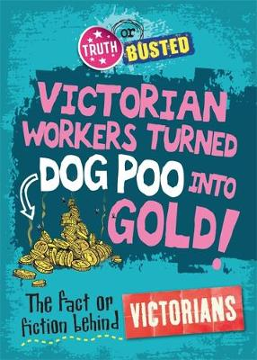 Truth or Busted: The Fact or Fiction Behind the Victorians by Peter Hepplewhite