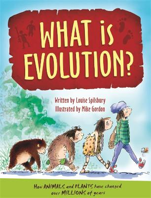What is Evolution? by Louise Spilsbury