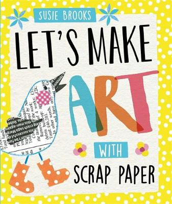 Let's Make Art: With Scrap Paper by Susie Brooks