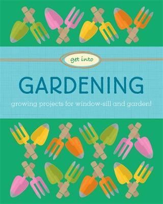 Get Into: Gardening by Judith Heneghan