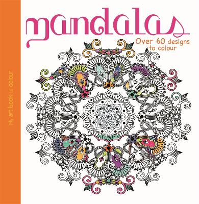 My Art Book to Colour: Mandalas by