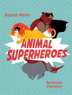 Animal Superheroes by Raphael Martin