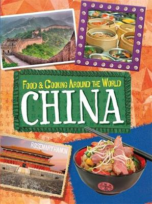 Food & Cooking Around the World: China by Rosemary Hankin