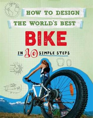 How to Design the World's Best: Bike In 10 Simple Steps by Paul Mason