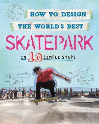How to Design the World's Best: Skatepark In 10 Simple Steps by Paul Mason