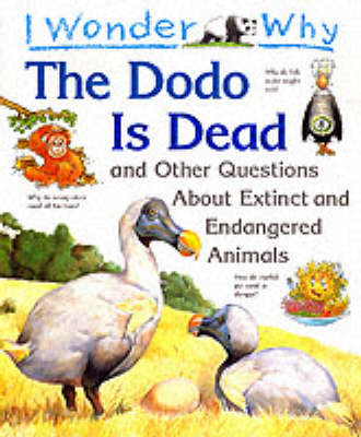 I Wonder Why the Dodo is Dead and Other Stories About Extinct and Endangered Animals by Andrew Charman