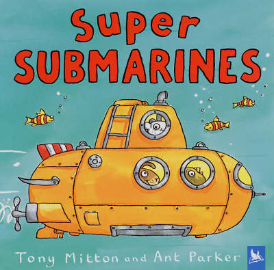 Super Submarines by Tony Mitton, Ant Parker