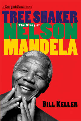 Tree Shaker The Story of Nelson Mandela by Bill Keller