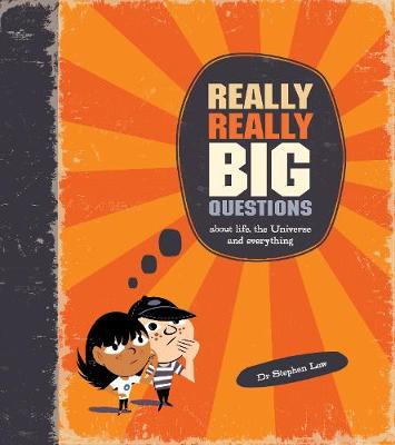 Really Really Big Questions about life, the Universe and everything by Stephen Law, Nishant Choksi