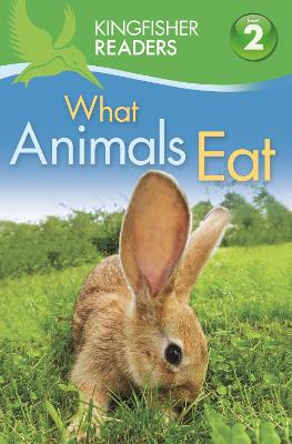 Kingfisher Readers: Level 2 What Animals Eat by Brenda Stone