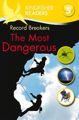 Kingfisher Readers: Record Breakers - The Most Dangerous (Level 5: Reading Fluently) by Philip Steele
