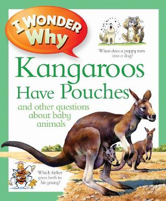 I Wonder Why Kangaroos Have Pouches by Jenny Wood