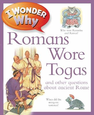 I Wonder Why Romans Wore Togas by Fiona MacDonald, Philip Steele
