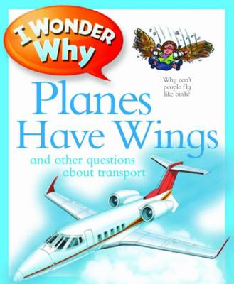 I Wonder Why: Planes Have Wings by Chris Maynard