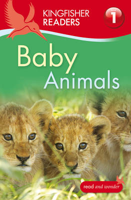 Kingfisher Readers: Baby Animals (Level 1: Beginning to Read) by Thea Feldman