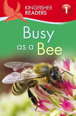 Kingfisher Readers: Busy as a Bee (Level 1: Beginning to Read) by Louise P. Carroll