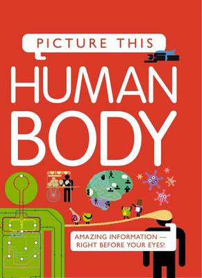 Picture This! Human Body by Kingfisher (individual)