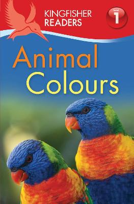 Kingfisher Readers: Animal Colours (Level 1: Beginning to Read) by Thea Feldman
