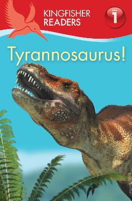 Kingfisher Readers:Tyrannosaurus! (Level 1: Beginning to Read) by Thea Feldman