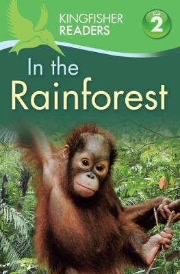 Kingfisher Readers: In the Rainforest (Level 2: Beginning to Read Alone) by Claire Llewellyn, Thea Feldman
