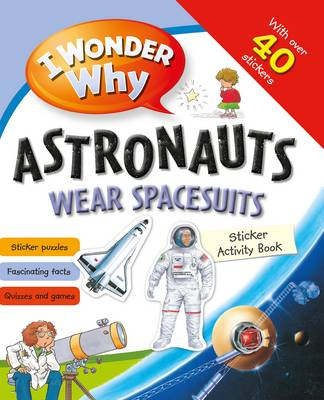 I Wonder Why Astronauts Wear Spacesuits Sticker Activity Book by Kingfisher (individual)