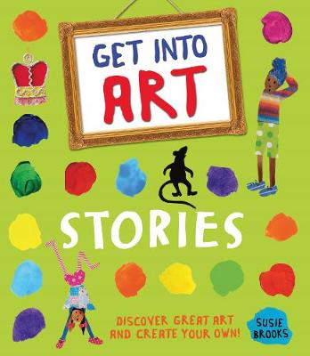 Get Into Art: Stories Discover great art and create your own! by Susie Brooks