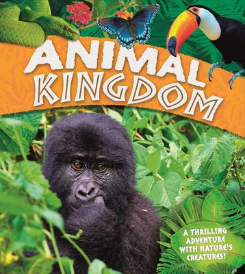 Animal Kingdom A thrilling adventure with nature's creatures by Claire Llewellyn