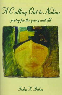 A Calling Out to Nubia Poetry for the Young and Old by Indigo K. Bethea, Adrian Anthony McFarlane