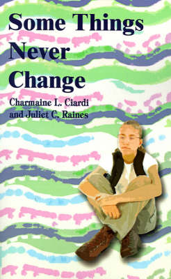 Some Things Never Change by Ciardi, Juliet C. Raines