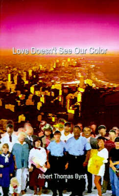 Love Doesn't See Our Color by Albert Thomas Byrd