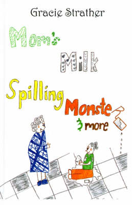 Mom's Milk Spilling Monster & More by Gracie Strather