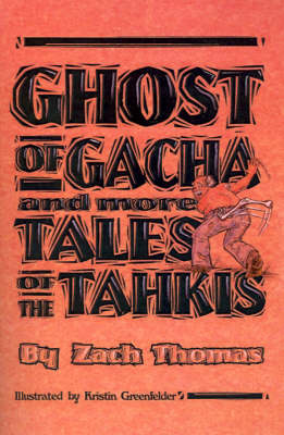 Ghost of Gacha and More Tales of the Tahkis by Zach Thomas