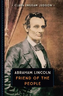 Abraham Lincoln Friend of the People by Clara Ingram Judson