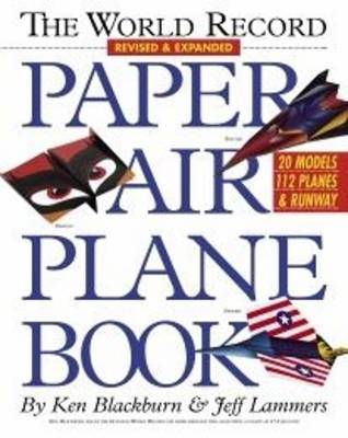 The World Record Paper Airplane Book by Ken Blackburn, Jeff Lammers