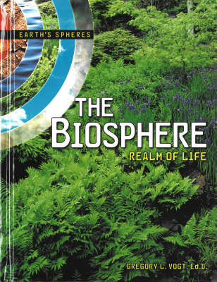 The Biosphere Realm of Life Earth's Spheres Series by Gregory L Vogt