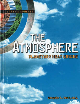 The Atmosphere Planetary Heat Engine Earth's Spheres Series by Gregory L Vogt