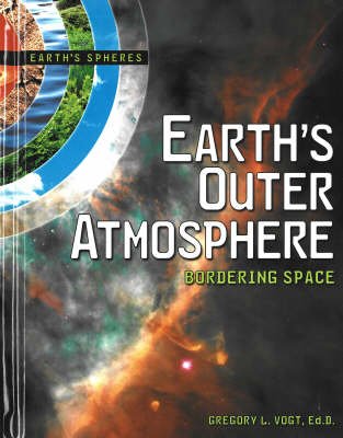 Earth's Outer Atmosphere Bordering Space Earth's Spheres Series by Gregory L Vogt