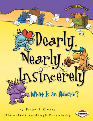 Dearly, Nearly, Insincerely What is an Adverb? by Brian Cleary