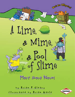 A Lime, a Mime, a Pool of Slime More About Nouns by Brian P. Cleary