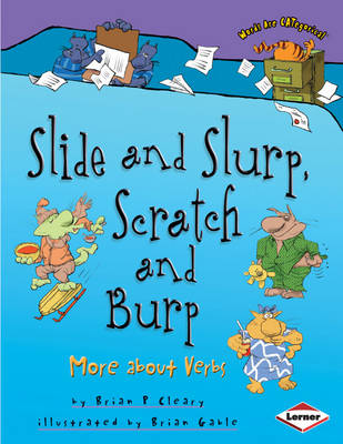 Slide and Slurp, Scratch and Burp More About Verbs by Brian P. Cleary