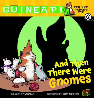 Guinea PIG, Pet Shop Private Eye Book 2: And Then There Were Gnomes by Colleen A. F. Venable