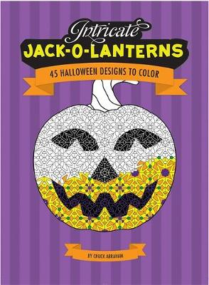 Intricate Jack O'Lanterns 45 Halloween Designs to Color by Chuck Abraham