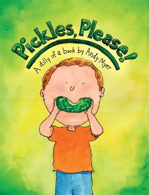 Pickles, Please! A Dilly of a Book by Andy Myer