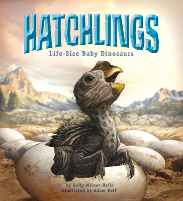 Hatchlings Life-Size Baby Dinosaurs by Kelly Milner Halls